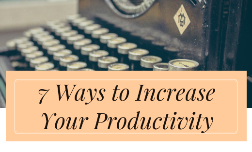 Increase Productivity And Stop Being Unproductive — Seven Tips